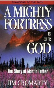 A Mighty Fortress Us Our God (Champions Of The Faith Biography Series)