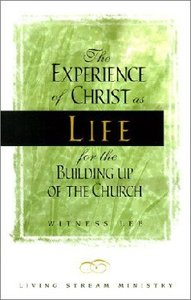 The Experience of Christ as Life For the Building Up of the Church