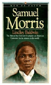 Men of Faith: Samuel Morris - the African Boy God Sent to Prepare An American University For Its Mission to the World