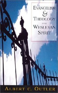 Evangelism and Theology in the Wesleyan Spirit
