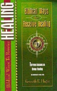 Biblical Ways to Receive Healing (Spiritual Growth Study Series)