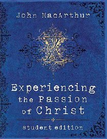 Experiencing the Passion of Christ (Student Edition)