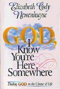 God, I Know Youre Here Somewhere