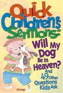 Will My Dog Be in Heaven? (#01 in Quick Childrens Sermons Series)