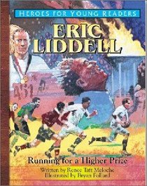Eric Liddell - Running For a Higher Prize (Heroes For Young Readers Series)
