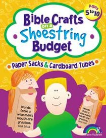 Paper Sacks & Cardboard Tubes (Reproducible, Ages 5-10) (Bible Crafts On A Shoestring Budget Series)