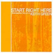Start Right Here: Remembering Keith Green
