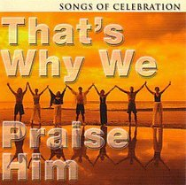 Thats Why We Praise Him: Songs of Celebration