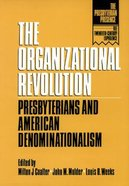 The Organizational Revolution (The Presbyterian Presence Series)