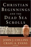 Christian Beginnings and the Dead Sea Scrolls (Acacia Studies In Bible And Theology Series)