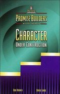 Character Under Construction (Promise Builders Study Series)