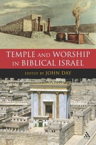 Temple and Worship in Biblical Israel (Journal For The Study Of The Old Testament Supplement Series)