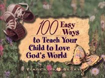 100 Easy Ways to Teach Your Child to Love Gods World