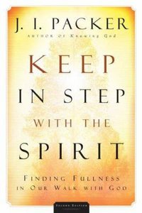 Keep in Step With the Spirit: Finding Fullness in Our Walk With God (2nd Edition)
