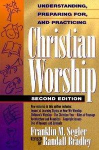 Understanding, Preparing For & Practicing Christian Worship (2nd Ed)