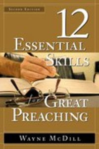 12 Essential Skills For Great Preaching (2nd Edition)