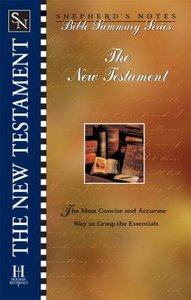 The New Testament (Shepherds Notes Bible Summary Series)