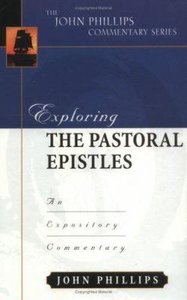 Exploring the Pastoral Epistles (John Phillips Commentary Series)