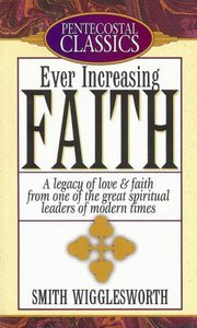 Ever Increasing Faith (Pentecostal Classics Series)