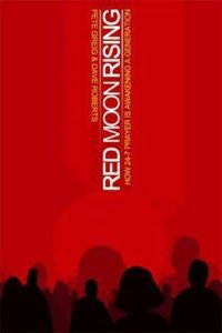 Red Moon Rising - How 24-7 Prayer is Awakening a Generation (#01 in Red Moon Chronicles Series)