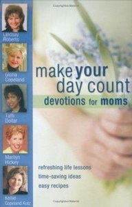 Make Your Day Count Devotions For Moms