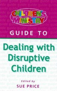 Dealing With Disruptive Children (Childrens Ministry Guides Series)