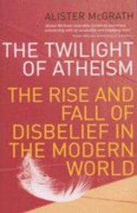 Twilight of Atheism: The Rise and Fall of Disbelief in the Modern World