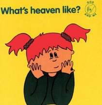 Whats Heaven Like? (God And Me Series)