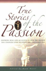 True Stories of the Passion (True Stories Series)