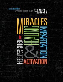 The Believers Guide to Miracles Healing Impartation and Activation