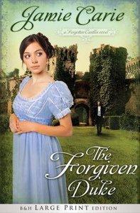 The Forgiven Duke (Large Print) (#02 in Forgotten Castles Series)