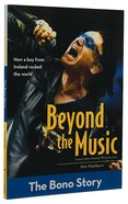 Beyond the Music: The Bono Story (Zonderkidz Biography Series (Zondervan))