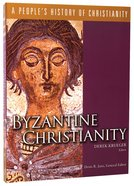 Byzantine Christianity (#03 in A Peoples History Of Christianity Series)