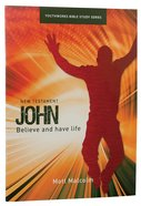 John, Believe and Have Life (Youthworks Bible Study Series)