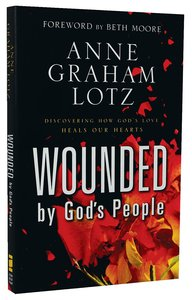 Wounded By Gods People: Discovering How Gods Love Heals Our Hearts