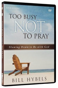 Too Busy Not to Pray:: Slowing Down to Be With God (Dvd Study)