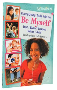 Everybody Tells Me to Be Myself But I Dont Know Who I Am (Faithgirlz! Series)
