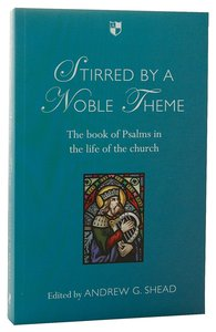 Stirred By a Noble Theme: The Book of Psalms in the Life of the Church