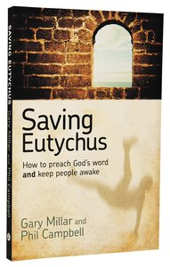 Saving Eutychus: How to Preach Gods Word and Keep People Awake