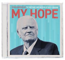 My Hope: Songs Inspired By Message and Mission of Billy Graham