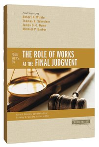 Four Views on the Role of Works At the Final Judgment (Counterpoints Series)
