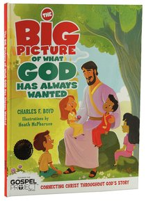 The Big Picture of What God Always Wanted