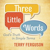Three Little Words: Gods Truth in Simple Terms