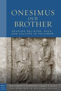 Onesimus Our Brother (Paul In Critical Contexts Series)