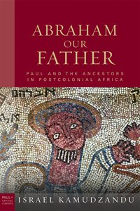 Abraham Our Father (Paul In Critical Contexts Series)