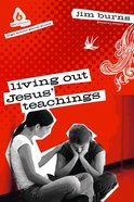 Living Out Jesus Teachings (Uncommon Youth Ministry Series)