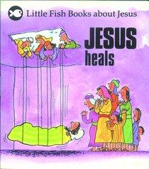 Jesus Heals (Little Fish Series)
