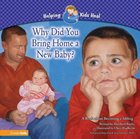 Why Did You Bring Home a New Baby? (Helping Kids Heal Series)