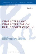 Characters and Characterization in the Gospel of John (Library Of New Testament Studies Series)