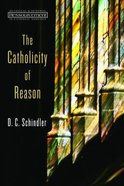 The Catholicity of Reason (Ressourcement: Retrieval And Renewal In Catholic Thought Series)